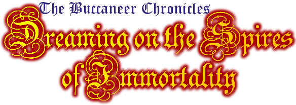 The Buccaneer Chronicles: Dreaming on the Spires of Immortality
